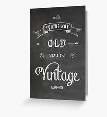 You're not old - you're vintage Greeting Card