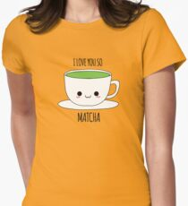 I Love You So Matcha Womens Fitted T-Shirt