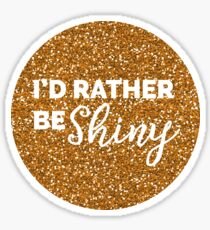 I'd rather be SHINY Sticker