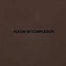 Flexin' My Complexion - Dark Brown by tajrobinson