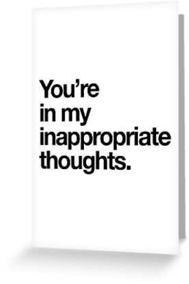 Youre In My Inappropriate Thoughts Greeting Cards By Bawdy Redbubble