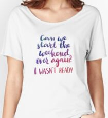 Can we start the weekend over again? I wasn't ready. Women's Relaxed Fit T-Shirt