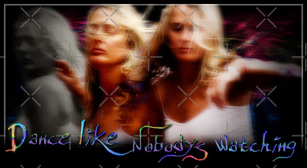 Dance Like Nobody's Watching.. by webgrrl