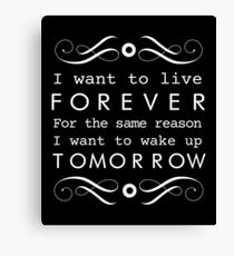 I want to live forever Canvas Print