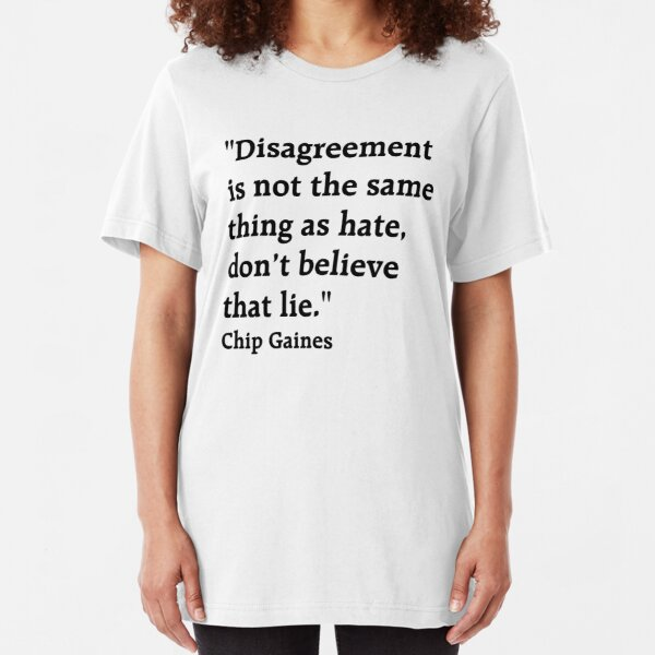 "Quote: ""Disagreement is not the same thing as hate, don't believe that lie."" Chip Gaines Slim Fit T-Shirt"