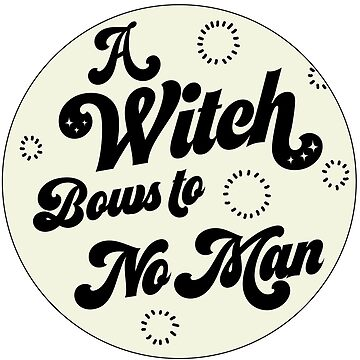 A Witch Bows to No Man by bombasine