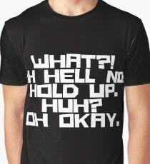 Was?! Oh Hölle Nein! Halten. Hä? Oh ok. (Weiße Beschriftung) Grafik T-Shirt