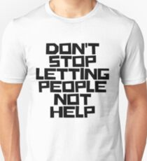 Don't Stop Letting People Not Help (Black Lettering) Unisex T-Shirt