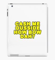 Cash me ousside how bow dah? 02 iPad Case/Skin