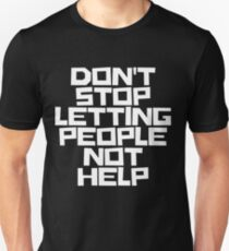 Don't Stop Letting People Not Help (White Lettering) T-Shirt