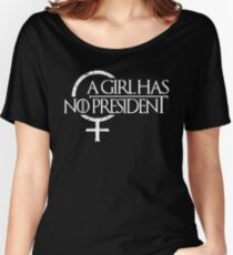 A Girl Has NO President Women's Relaxed Fit T-Shirt