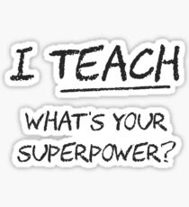 I Teach What Is Your Superpower? Sticker