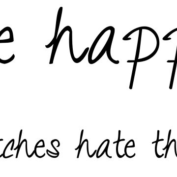 Be happy. Bitches hate that. by mgtow