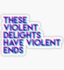 These Violent Delights Sticker