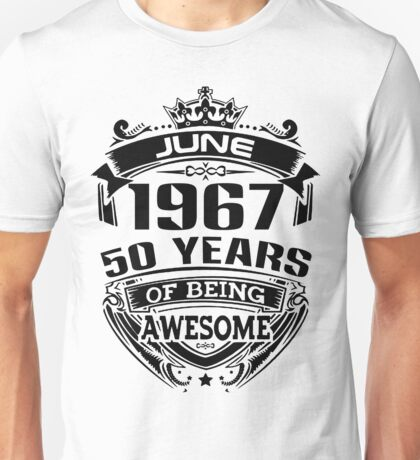 june 1967 50 years of being awesome Unisex T-Shirt