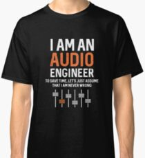Best Seller: I'm Audio Engineer To Save Time, Let's Just Assume That I'm Never Wrong   Classic T-Shirt