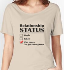 Relationship Status Video Games Women's Relaxed Fit T-Shirt