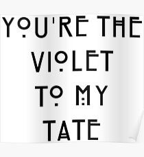 You're the Violet to my Tate Poster