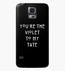 You're the Violet to my Tate Case/Skin for Samsung Galaxy
