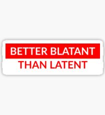 Better Blatant Than Latent Sticker