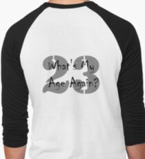 Whats my age again T-Shirt