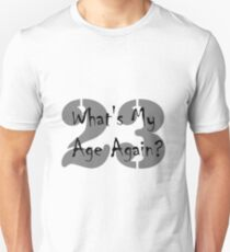 Whats my age again Unisex T-Shirt