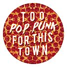 Too Pop Punk For This Town by wxnderless