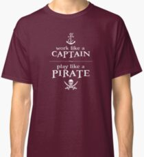 Work Like a Captain, Play Like a Pirate Classic T-Shirt