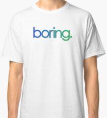 boring. Classic T-Shirt