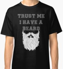 Trust Me I Have A Beard (White) Classic T-Shirt