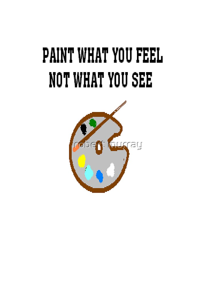 paint what you feel ..not what you see by treborbob