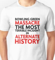 Bowling green massacre and alternate history Unisex T-Shirt