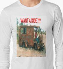 Want a Ride ? Long Sleeve T-Shirt