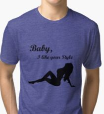 """One Dance - Drake """"Baby I Like Your Style"""" Tri-blend T-Shirt"""