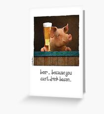 Will Bullas / card / beer ... because you can drink bacon... / humor / animals Greeting Card