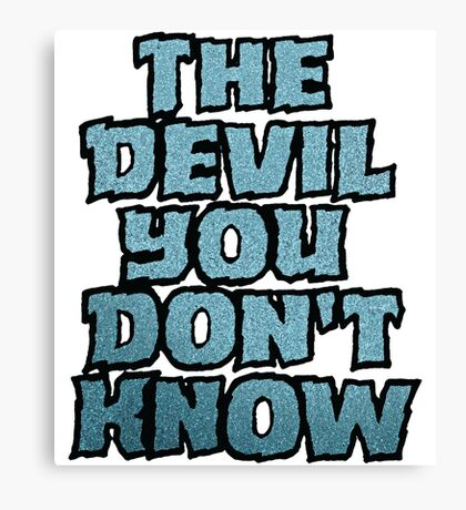 the Devil You Don't Know Canvas Print