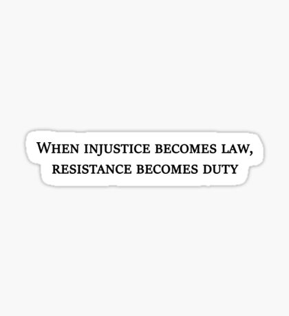 """When injustice becomes law, resistance becomes duty"" - Thomas Jefferson Sticker"