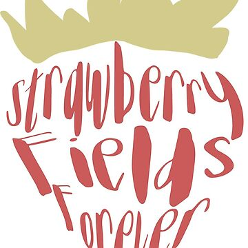 Strawberry Fields Forever by ashleyboehmer