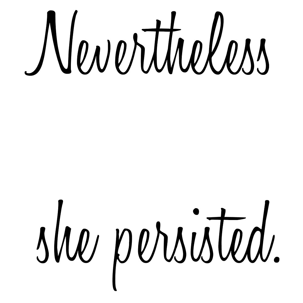 """nevertheless, She Persisted"" By Joyeusenoelle  Redbubble. Open House Invitation Template. Free To Whom It May Concern Cover Letter Sample. College Graduation Gift Ideas For Him. Decorations For Graduation Caps. Fire Academy Graduation Gift. Cars Invitation Template. Excel Monthly Budget Template. Graduation Gifts For Adults"
