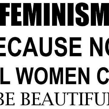 Feminism. Because not all women can be beautiful. by mgtow