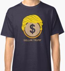 DOLLAR TRUMP ALL HAPPY Classic T-Shirt