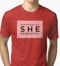 Nevertheless she persisted  Tri-blend T-Shirt