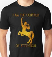 I Am The CENTAUR Of Attention T-Shirt