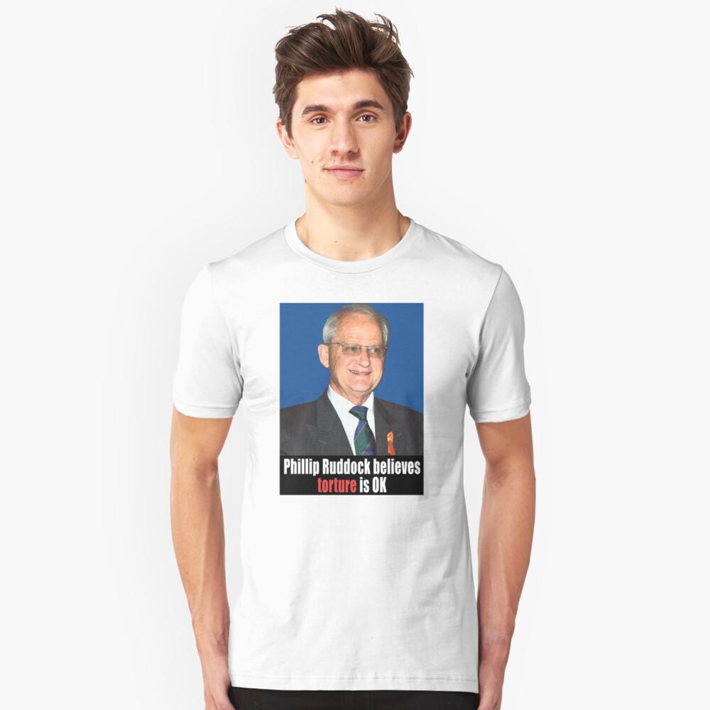 Phillip Ruddock believes torture is OK Unisex T-Shirt