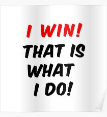 I win that is what would i do! Poster