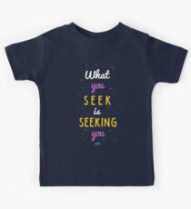 What You Seek is Seeking You  Kids Tee