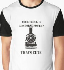 YOUR TRUCK IS 500 HORSE POWER THATS CUTE Graphic T-Shirt