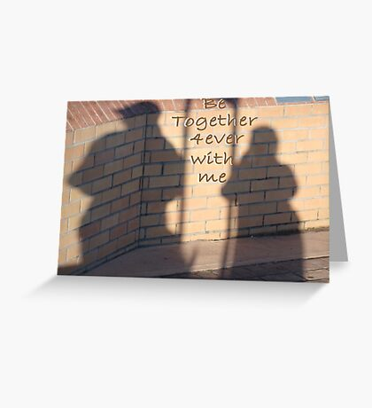 Be Together with me Forever Greeting Card
