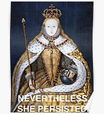 Nevertheless, she persisted - Elizabeth I Poster