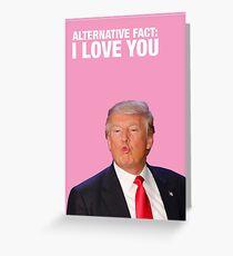 Donald Trump 'Alternative Fact: I Love You' Greeting Card